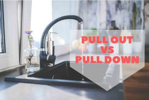 Pull down vs pull out kitchen faucets